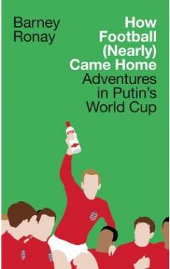 How Football (Nearly) Came Home: Adventures in Putin's World Cup
