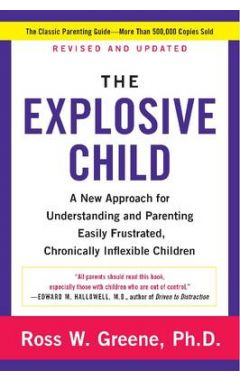 EXPLOSIVE CHILD: A NEW APPROACH FOR UNDERSTANDING AND PARENTING