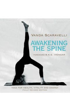 AWAKENING THE SPINE: YOGA FOR HEALTH, VITALITY AND ENERGY