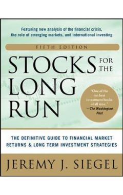 Stocks for the Long Run 5/E:  The Definitive Guide to Financial Market Returns & Long-Term Investmen