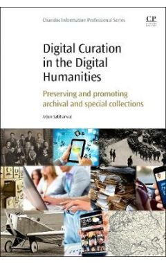 Digital Curation in the Digital Humanities: Preserving and Promoting Archival and Special Collection