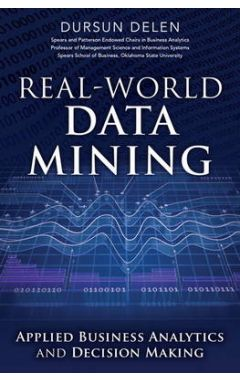 Real-World Data Mining: Applied Business Analytics and Decision Making