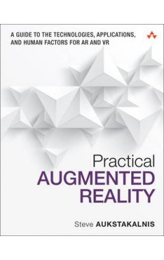 Practical Augmented Reality: A Guide to the Technologies, Applications, and Human Factors for AR and