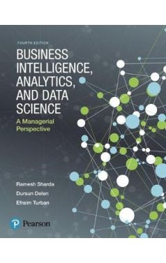 Business Intelligence, Analytics, and Data Science 4e: A Managerial Perspective