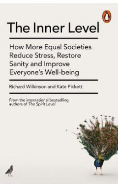 The Inner Level: How More Equal Societies Reduce Stress, Restore Sanity and Improve Everyone's Well-