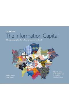 LONDON: The Information Capital: 100 maps and graphics that will change how you view the city