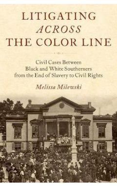 Litigating Across the Color Line: Civil Cases Between Black and White Southerners from the End of Sl
