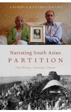 Narrating South Asian Partition: Oral History, Literature, Cinema