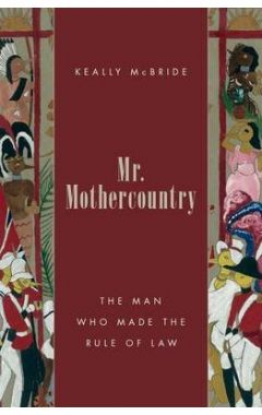Mr. Mothercountry: The Man Who Made the Rule of Law