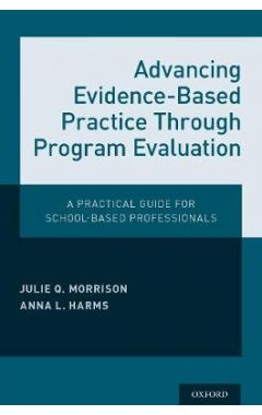 Advancing Evidence-Based Practice Through Program Evaluation: A Practical Guide for School-Based Pro