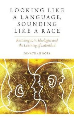 Looking like a Language, Sounding like a Race: Raciolinguistic Ideologies and the Learning of Latini