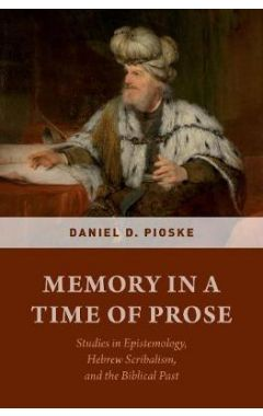 Memory in a Time of Prose: Studies in Epistemology, Hebrew Scribalism, and the Biblical Past