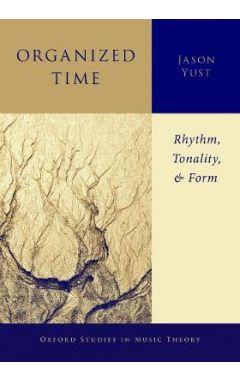 Organized Time: Rhythm, Tonality, and Form