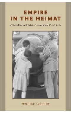 (POD) Empire in the Heimat: Colonialism and Public Culture in the Third Reich