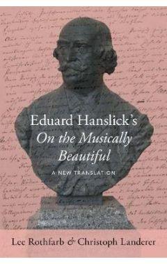 Eduard Hanslick's On the Musically Beautiful: A New Translation