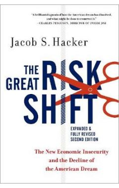 The Great Risk Shift: The New Economic Insecurity and the Decline of the American Dream, Second Edit