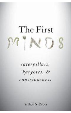 The First Minds: Caterpillars, Karyotes, and Consciousness
