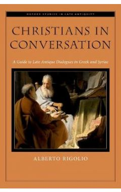 Christians in Conversation: A Guide to Late Antique Dialogues in Greek and Syriac