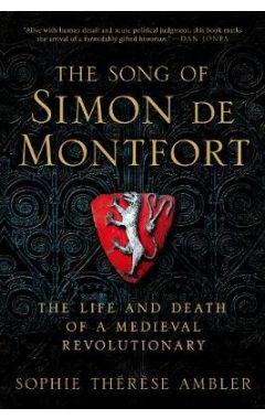 The Song of Simon de Montfort: The Biography of a Medieval Renegade