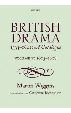 British Drama 1533-1642: A Catalogue: Volume V: 1603-1608