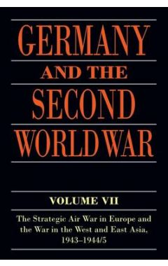 Germany and the Second World War: Volume VII: The Strategic Air War in Europe and the War in the Wes