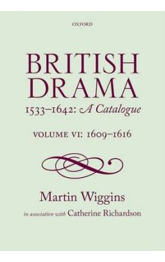 British Drama 1533-1642: A Catalogue: Volume VI: 1609-1616