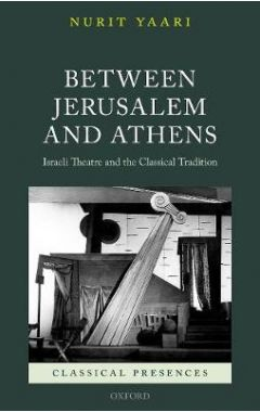 Between Jerusalem and Athens: Israeli Theatre and the Classical Tradition