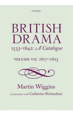British Drama 1533-1642: A Catalogue: Volume VII: 1617-1623