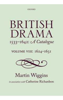 British Drama 1533-1642: A Catalogue: Volume VIII: 1624-1631