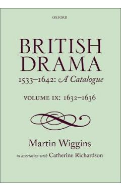 British Drama 1533-1642: A Catalogue: Volume IX: 1632-1636