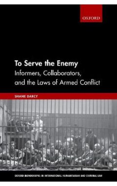 To Serve the Enemy: Informers, Collaborators, and the Laws of Armed Conflict