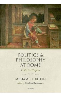 Politics and Philosophy at Rome: Collected Papers