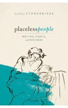 Placeless People: Writings, Rights, and Refugees