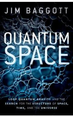 Quantum Space: Loop Quantum Gravity and the Search for the Structure of Space, Time, and the Univers