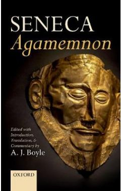 Seneca: Agamemnon: Edited with Introduction, Translation, and Commentary
