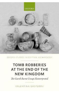 Tomb Robberies at the End of the New Kingdom: The Gurob Burnt Groups Reinterpreted