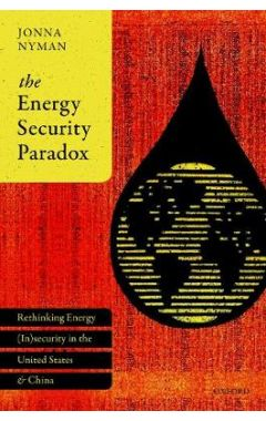 The Energy Security Paradox: Rethinking Energy (In)security  in the United States and China