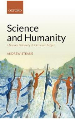 Science and Humanity: A Humane Philosophy of Science and Religion