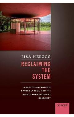 Reclaiming the System: Moral Responsibility, Divided Labour, and the Role of Organizations in Societ