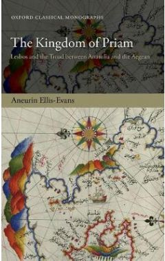 The Kingdom of Priam: Lesbos and the Troad between Anatolia and the Aegean