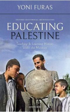 Educating Palestine: Teaching and Learning History under the Mandate