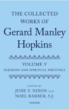 The Collected Works of Gerard Manley Hopkins: Volume V: Sermons and Spiritual Writings