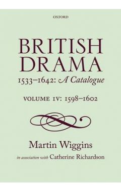British Drama 1533-1642: A Catalogue: Volume IV: 1598-1602