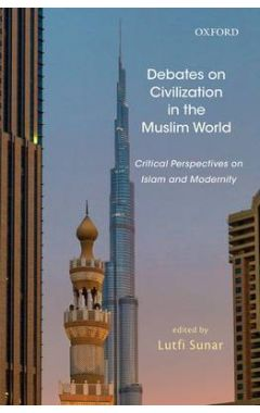 Debates on Civilization in the Muslim World: Critical Perspectives on Islam and Modernity