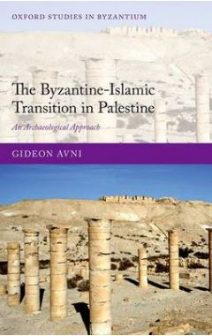 THE BYZANTINE-ISLAMIC TRANSITION IN PALESTINE