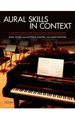 Aural Skills in Context A Comprehensive Approach to Sight Singing, Ear Training, Keyboard Harmony