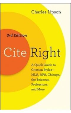 Cite Right, Third Edition: A Quick Guide to Citation Styles--MLA, APA, Chicago, the Sciences, Profes