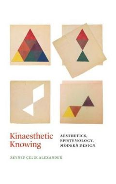 Kinaesthetic Knowing: Aesthetics, Epistemology, Modern Design