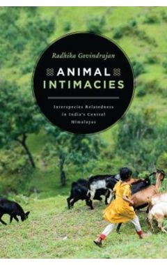 Animal Intimacies: Interspecies Relatedness in India's Central Himalayas 1st Edition