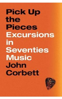 Pick Up the Pieces: Excursions in Seventies Music